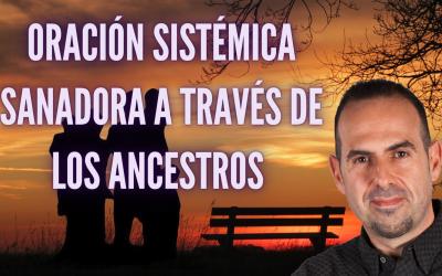 Oración de sanación sistémica a través de los ancestros.